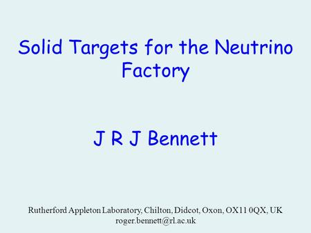 Solid Targets for the Neutrino Factory J R J Bennett Rutherford Appleton Laboratory, Chilton, Didcot, Oxon, OX11 0QX, UK