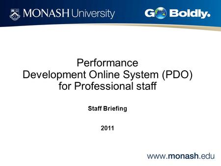 Performance Development Online System (PDO) for Professional staff Staff Briefing 2011.
