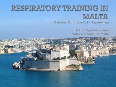 ERS Annual Congress 2011, Amsterdam Dr Christopher Zammit Mater Dei Hospital, Malta.