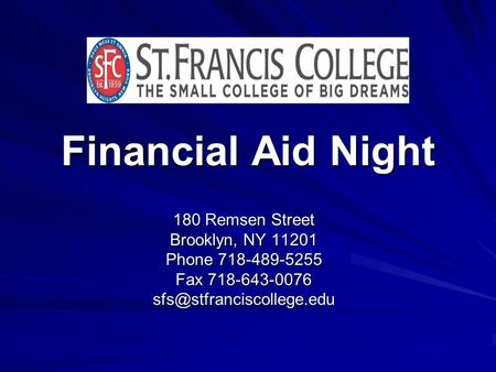 Financial Aid Night 180 Remsen Street Brooklyn, NY 11201 Phone 718-489-5255 Fax 718-643-0076