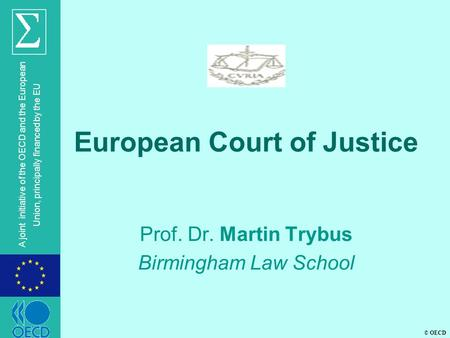 © OECD A joint initiative of the OECD and the European Union, principally financed by the EU European Court of Justice Prof. Dr. Martin Trybus Birmingham.
