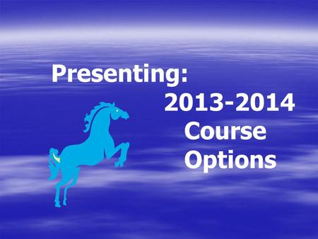 Presenting: 2013-2014 Course Options. Typical 7 th Grade Schedule  English  Math  Science  History  PE  Elective.