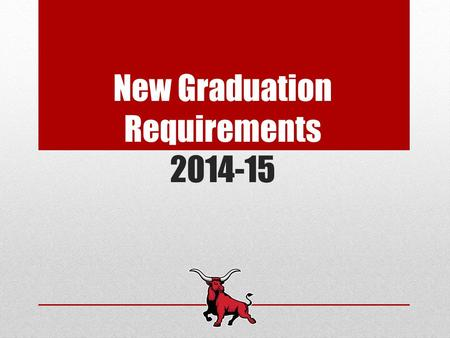 New Graduation Requirements 2014-15. What's New? Foundation High School Plan (curriculum requirements) Endorsements (coursework related to specific career.