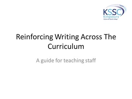 Reinforcing Writing Across The Curriculum A guide for teaching staff.