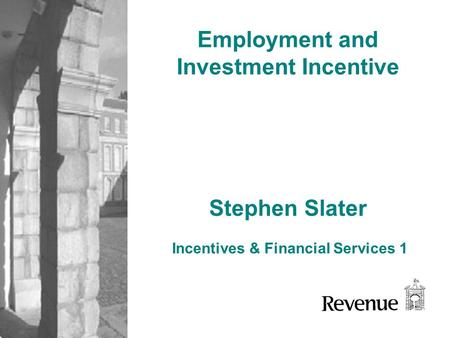 Stephen Slater Incentives & Financial Services 1 Employment and Investment Incentive.