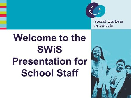 Welcome to the SWiS Presentation for School Staff.