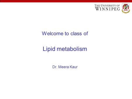 Welcome to class of Lipid metabolism Dr. Meera Kaur.