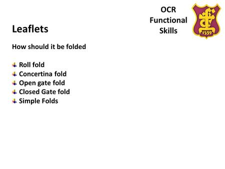 OCR Functional Skills Leaflets How should it be folded Roll fold Concertina fold Open gate fold Closed Gate fold Simple Folds.