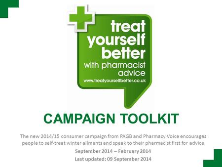 CAMPAIGN TOOLKIT The new 2014/15 consumer campaign from PAGB and Pharmacy Voice encourages people to self-treat winter ailments and speak to their pharmacist.