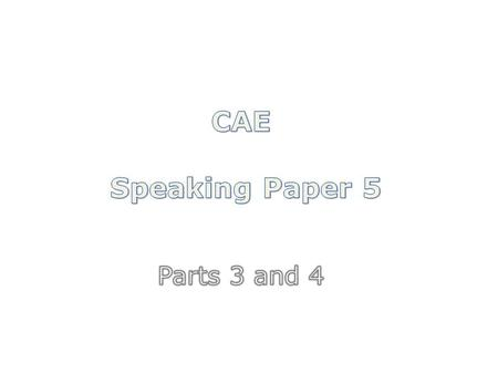 CAE Speaking Paper 5 Parts 3 and 4