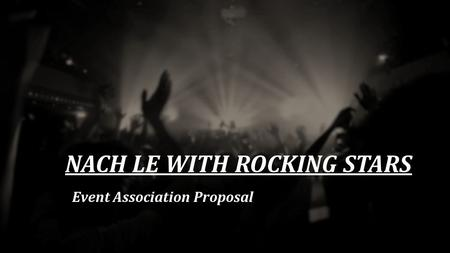 NACH LE WITH ROCKING STARS Event Association Proposal.