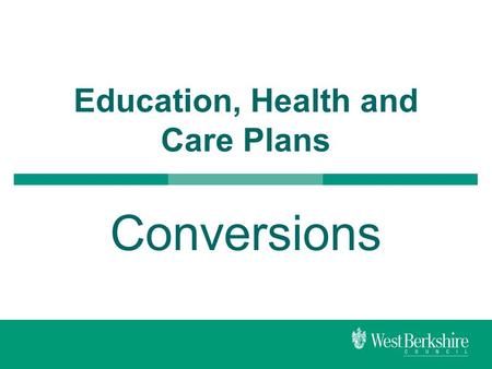 Education, Health and Care Plans Conversions. Background  We currently have over 800 pupils with Statements in West Berkshire  We also provide funding.