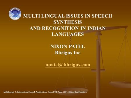 MULTI LINGUAL ISSUES IN SPEECH SYNTHESIS AND RECOGNITION IN INDIAN LANGUAGES NIXON PATEL Bhrigus Inc Multilingual & International Speech.