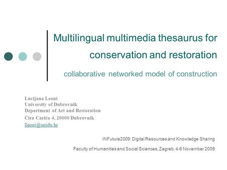Multilingual multimedia thesaurus for conservation and restoration collaborative networked model of construction Lucijana Leoni University of Dubrovnik.
