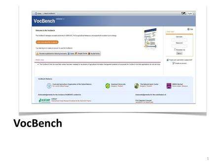 VocBench 1. Is a web-based working environment for managing the AGROVOC Concept Server Facilitate the collaborative editing of multilingual terminology.