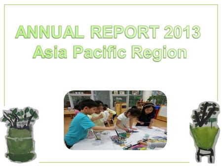 ANNUAL REPORT 2013 Asia Pacific Region.