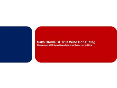 Saks Gloweli & True Wind Consulting Management & HR Consulting solutions for Businesses in China.