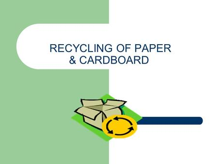 <strong>RECYCLING</strong> <strong>OF</strong> <strong>PAPER</strong> & CARDBOARD. <strong>Recycling</strong> <strong>Recycling</strong> is a process used materials into new products in order to reduce: the volume <strong>of</strong> solid <strong>wastes</strong> in landfill.