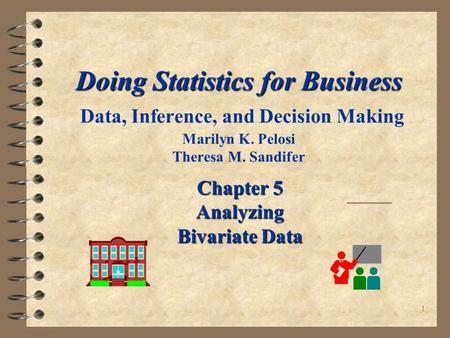 1 Doing <strong>Statistics</strong> for Business Doing <strong>Statistics</strong> for Business Data, Inference, and Decision Making Marilyn K. Pelosi Theresa M. Sandifer Chapter 5 Analyzing.