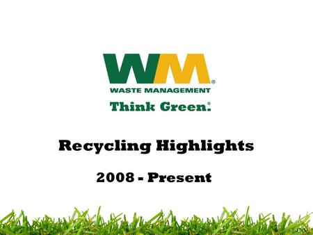 Recycling Highlights 2008 - Present. Timeline Allison has had cardboard and plastic recycling program in effect for several years. Current WM program.