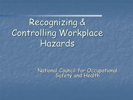 Recognizing & Controlling Workplace Hazards National Council for Occupational Safety and Health.