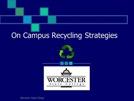 Worcester State College On Campus Recycling Strategies.