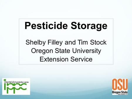 Pesticide Storage Shelby Filley and Tim Stock Oregon State University Extension Service.