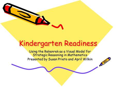 Kindergarten Readiness Using the Rekenrek as a Visual Model for Strategic Reasoning in Mathematics Presented by Susan Prieto and April Wilkin.