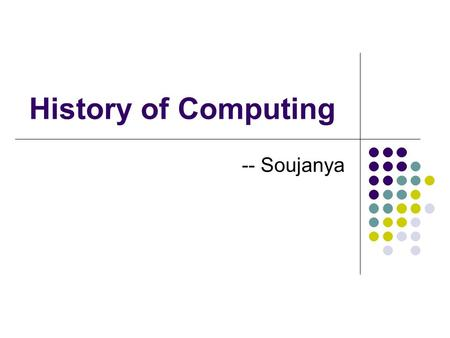 History of Computing -- Soujanya. Contents Definition Abacus(600 B.C) Cardboard Calculator First Calculator Difference Engine(1822) Well-Known Early Computers.