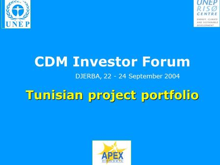 Tunisian project portfolio CDM Investor Forum DJERBA, 22 - 24 September 2004.