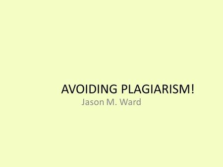 AVOIDING PLAGIARISM! Jason M. Ward. Has this student (Ahmet) plagiarized? One could argue that the city of Las Vegas, Nevada, is a metaphor of our national.