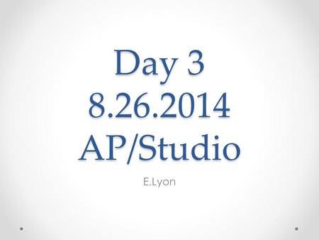 Day 3 8.26.2014 AP/Studio E.Lyon. Find your folder Find your folder and a place to sit Take out your hand project we were working on last class Be ready.