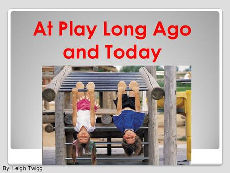 By: Leigh Twigg At Play Long Ago and Today. The cardboard box was recently added to a list of great toys.