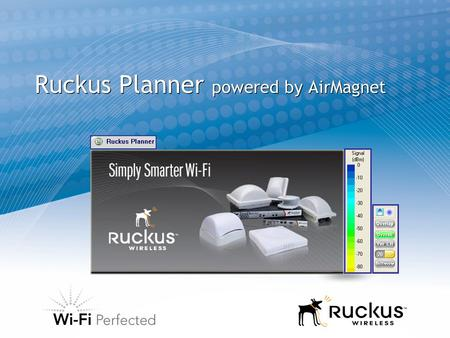 Ruckus Planner powered by AirMagnet. 2 Why should you use Ruckus Planner?  Ruckus AP's are easier for planning.. Resellers can verify with 3 rd party.