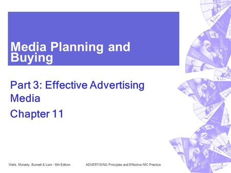 Wells, Moriarty, Burnett & Lwin - Xth EditionADVERTISING Principles and Effective IMC Practice1 Media Planning and Buying Part 3: Effective Advertising.