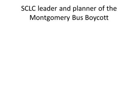 SCLC leader and planner of the Montgomery Bus Boycott.