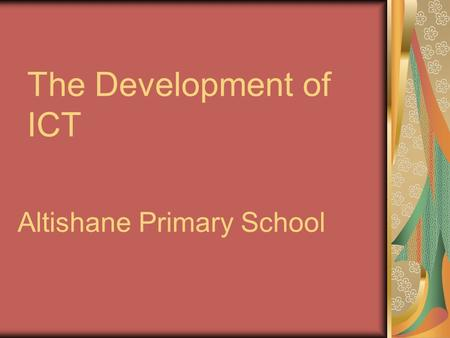 The Development of ICT Altishane Primary School. Objectives To present how our school has developed aspects of ICT through the use of: Alta Maths Online.