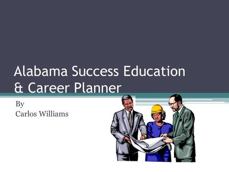 Alabama Success Education & Career Planner By Carlos Williams.