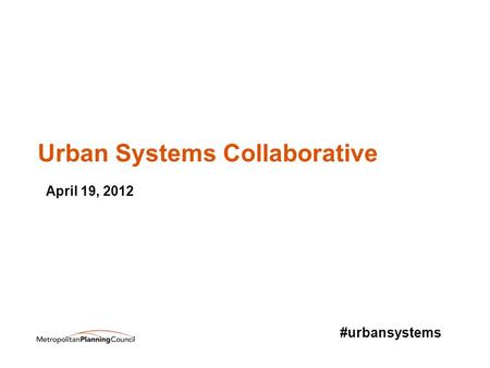 Urban Systems Collaborative #urbansystems April 19, 2012.