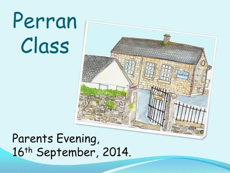 Perran Class Parents Evening, 16 th September, 2014.