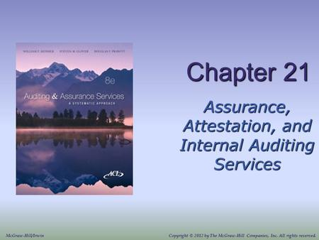 Chapter 21 Assurance, Attestation, and Internal Auditing Services Copyright © 2012 by The McGraw-Hill Companies, Inc. All rights reserved.McGraw-Hill/Irwin.