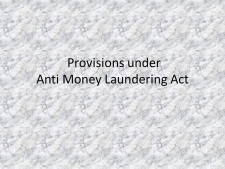 Provisions under Anti Money Laundering Act 1.8.1.