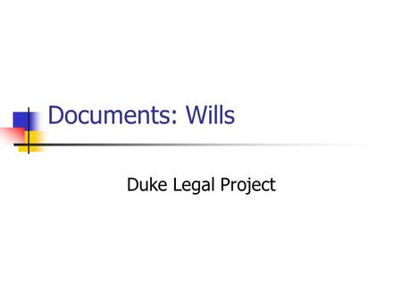 Documents: Wills Duke Legal Project. Purposes of a will Transfer property Name an executor to handle transfer of property Name a guardian for minor children.