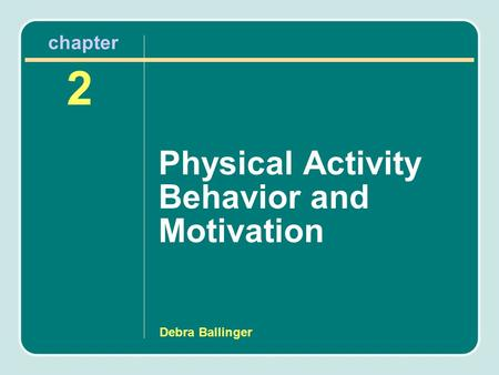 Debra Ballinger Physical Activity Behavior and Motivation 2 chapter.