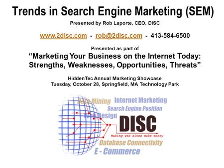 "Trends in Search Engine Marketing (SEM) Presented by Rob Laporte, CEO, DISC  - - 413-584-6500 Presented as part of ""Marketing."
