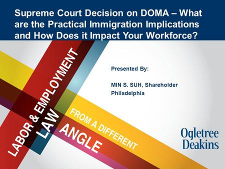 Title Goes Here Presented By: MIN S. SUH, Shareholder Philadelphia Supreme Court Decision on DOMA – What are the Practical Immigration Implications and.