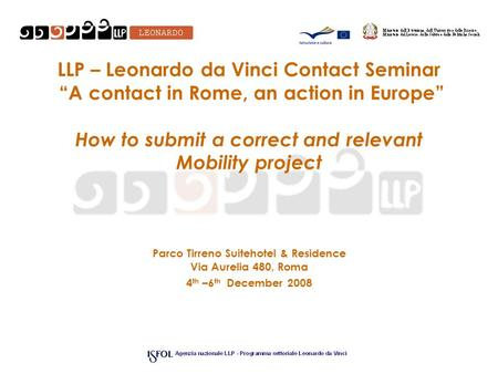 "LLP – Leonardo da Vinci Contact Seminar ""A contact in Rome, an action in Europe"" How to submit a correct and relevant Mobility project Parco Tirreno Suitehotel."
