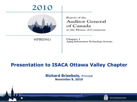 Presentation to ISACA Ottawa Valley Chapter Richard Brisebois, Principal November 9, 2010.