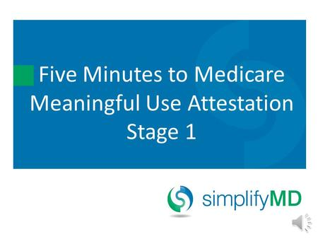 Five Minutes to Medicare Meaningful Use Attestation Stage 1.