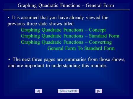 Table of Contents Graphing Quadratic Functions – General Form It is assumed that you have already viewed the previous three slide shows titled Graphing.